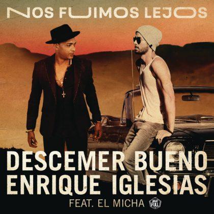 Descemer-Bueno-Enrique-Iglesias-El-Micha-Nos-Fuimos-Lejos
